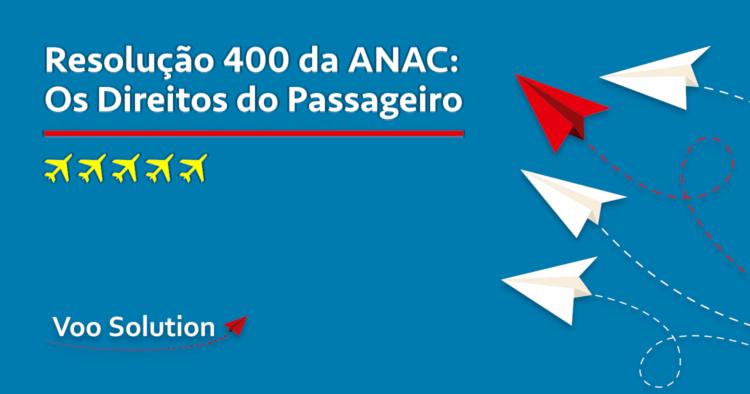 Resolução nº400 da ANAC e os Direitos do Passageiro